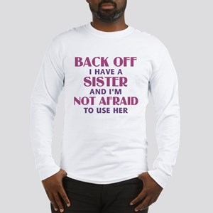Back Off I Have a Sister (pink Long Sleeve T-Shirt
