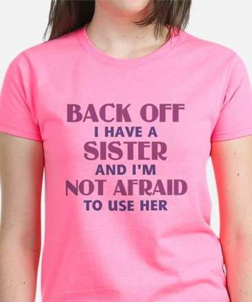 Back Off I Have a Sister (pin Women's Dark T-Shirt