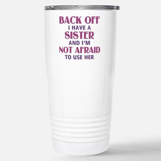 Back Off I Have a Siste Stainless Steel Travel Mug