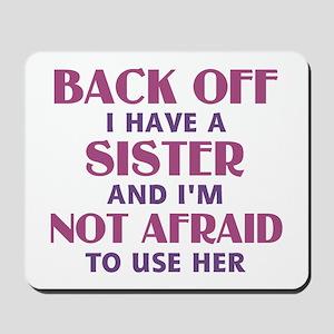 Back Off I Have a Sister (pink) Mousepad