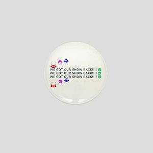 Got Our Show Back! Mini Button