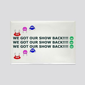 Got Our Show Back! Rectangle Magnet