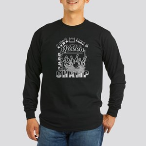 Live Like A Queen Bowl Like A Long Sleeve T-Shirt