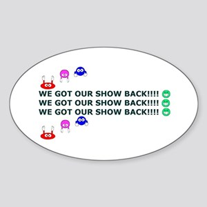 Got Our Show Back! Oval Sticker