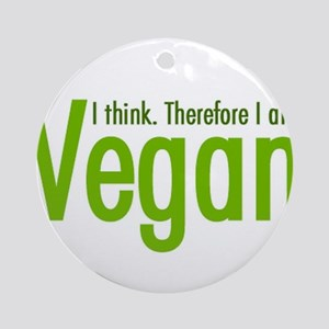 I think. Therefore I am Vegan Round Ornament