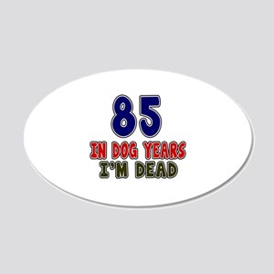 Funny 85 Years Birthday Desi 20x12 Oval Wall Decal