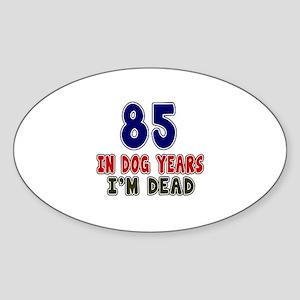 Funny 85 Years Birthday Designs Sticker (Oval)