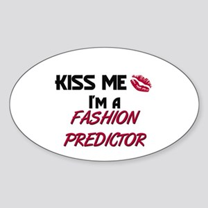 Kiss Me I'm a FASHION PREDICTOR Oval Sticker
