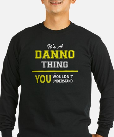 It's A DANNO thing, you wouldn Long Sleeve T-Shirt