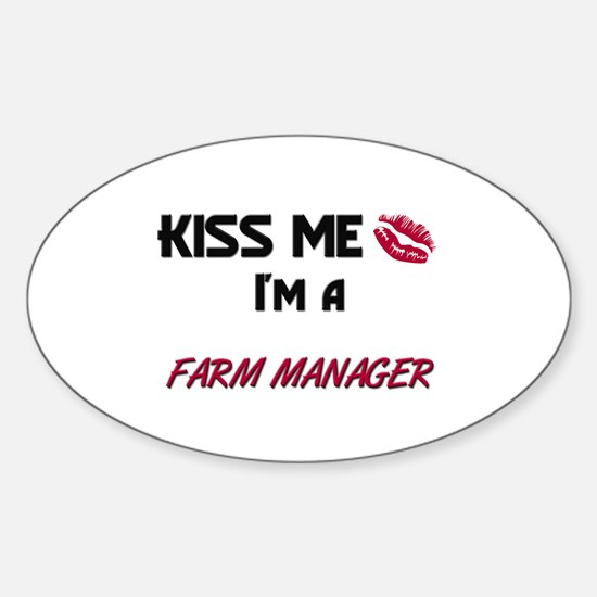 Kiss Me I'm a FARM MANAGER Oval Decal