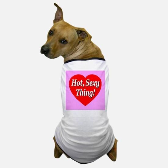 Hot, Sexy Thing! Dog T-Shirt