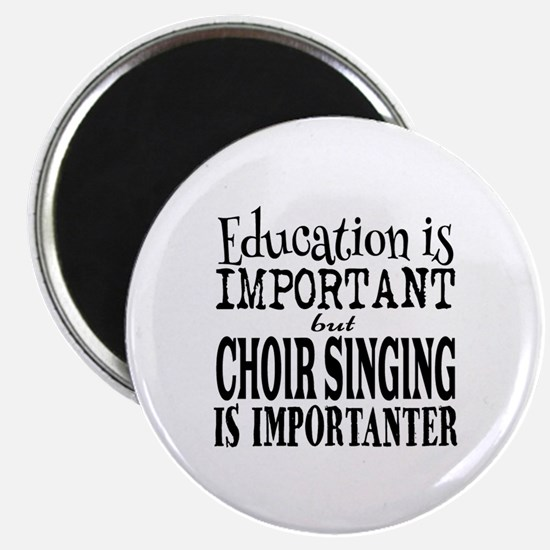 Education is Important But Choir Singing I Magnets