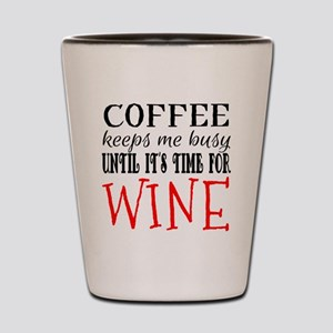 Coffee Keeps Me Busy Until It's Time fo Shot Glass