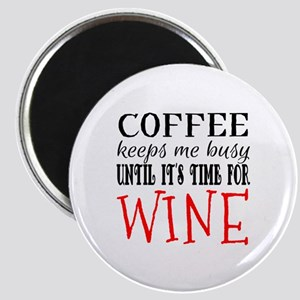 Coffee Keeps Me Busy Until It's Time for W Magnets