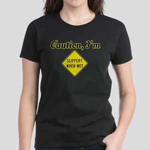 CAUTION, I'M SLIPPERY WHEN WET T-Shirt