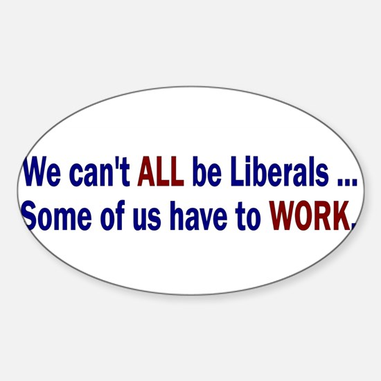 We Can't ALL Be Liberals Rectangle Decal