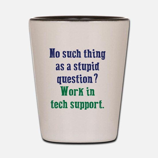 Work In Tech Support Shot Glass