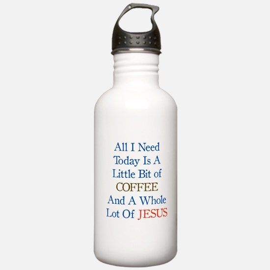 All I need is Coffee a Water Bottle