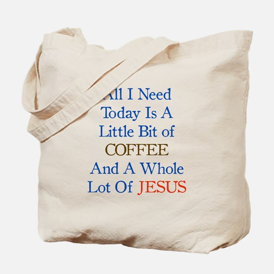 All I need is Coffee and Jesus Tote Bag
