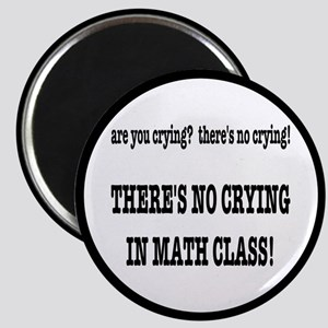 There's No Crying in Math Class Magnet
