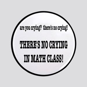 There's No Crying in Math Class Button