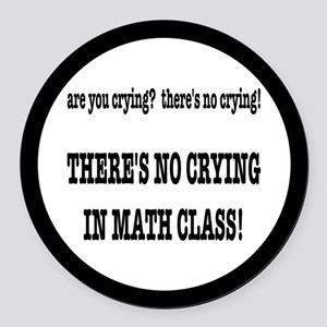 There's No Crying in Math Class Round Car Magnet