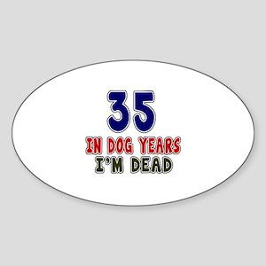 Funny 35 Years Birthday Designs Sticker (Oval)