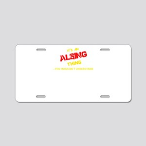 It's ALSING thing, you woul Aluminum License Plate