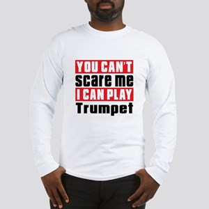 I Can Play Trumpet Long Sleeve T-Shirt