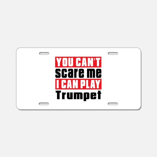 I Can Play Trumpet Aluminum License Plate