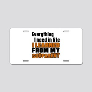 I Learned From My Godparent Aluminum License Plate