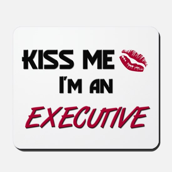 Kiss Me I'm a EXECUTIVE Mousepad