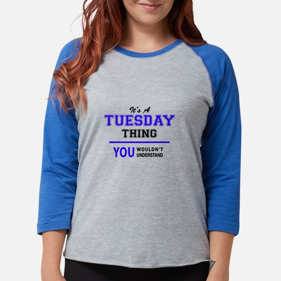 It's TUESDAY thing, you wouldn Long Sleeve T-Shirt