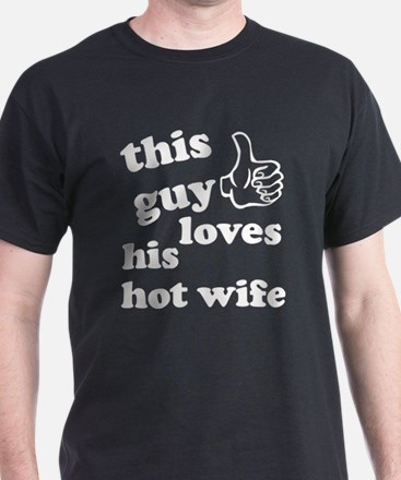 This guy loves his hot wife T-Shirt