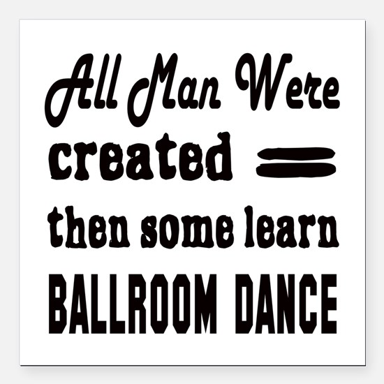 "Some Learn Ballroom danc Square Car Magnet 3"" x 3"""