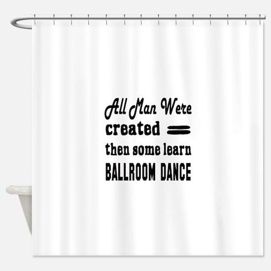 Some Learn Ballroom dance Shower Curtain