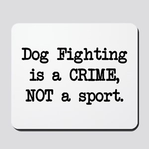 Dog Fighting is a Crime Mousepad