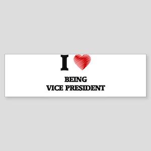 I love Being Vice President Bumper Sticker