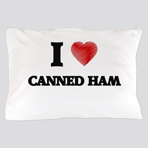 I love Canned Ham Pillow Case