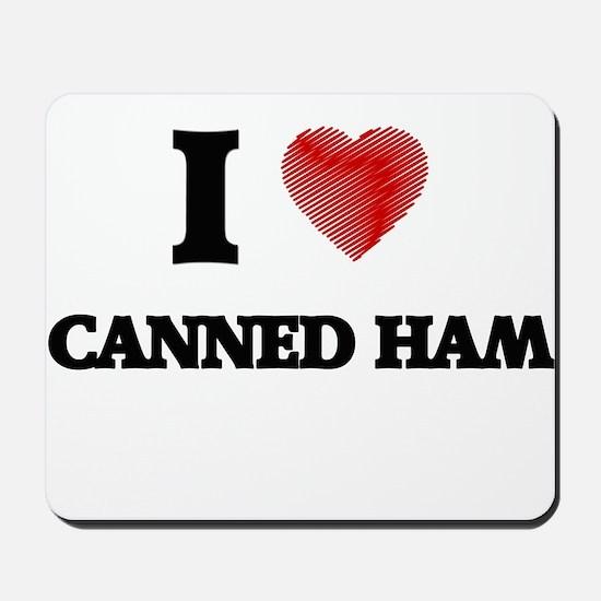 I love Canned Ham Mousepad