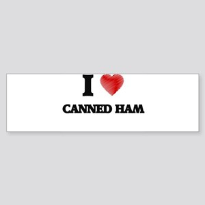 I love Canned Ham Bumper Sticker