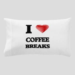 I love Coffee Breaks Pillow Case