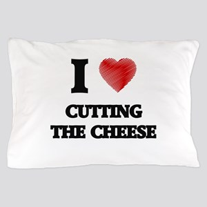 I love Cutting The Cheese Pillow Case