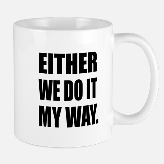 Either We Do It My Way Mugs