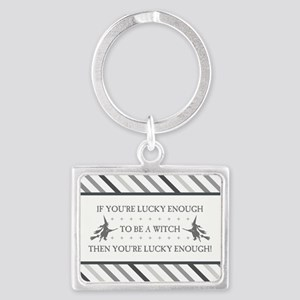 IF YOU'RE LUCKY... Landscape Keychain