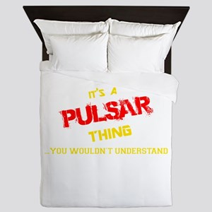 It's PULSAR thing, you wouldn't unders Queen Duvet