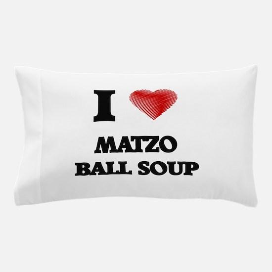 I love Matzo Ball Soup Pillow Case