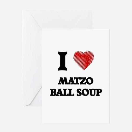 I love Matzo Ball Soup Greeting Cards
