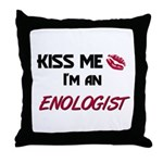 Kiss Me I'm a ENOLOGIST Throw Pillow