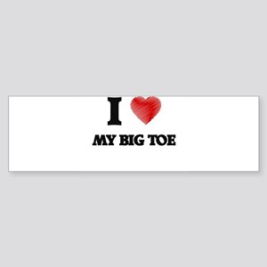 I love My Big Toe Bumper Sticker